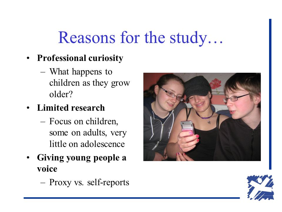 Reasons for the study… Professional curiosity –What happens to children as they grow older? Limited research –Focus on children, some on adults, very