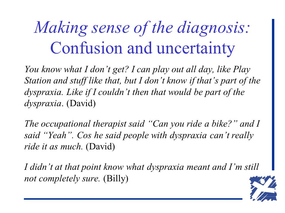 Making sense of the diagnosis: Confusion and uncertainty You know what I don't get.
