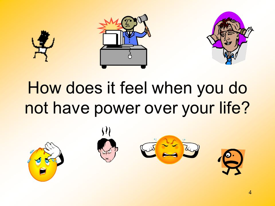 4 How does it feel when you do not have power over your life?