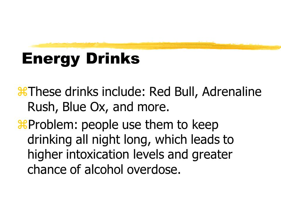 Energy Drinks zThese drinks include: Red Bull, Adrenaline Rush, Blue Ox, and more.