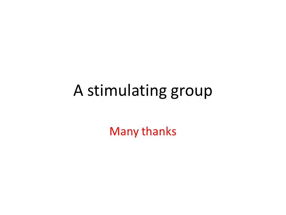 A stimulating group Many thanks