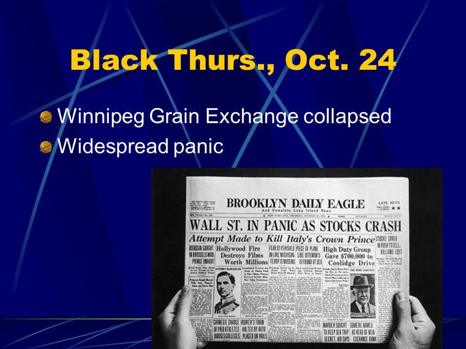 Black Thurs., Oct. 24 Winnipeg Grain Exchange collapsed Widespread panic
