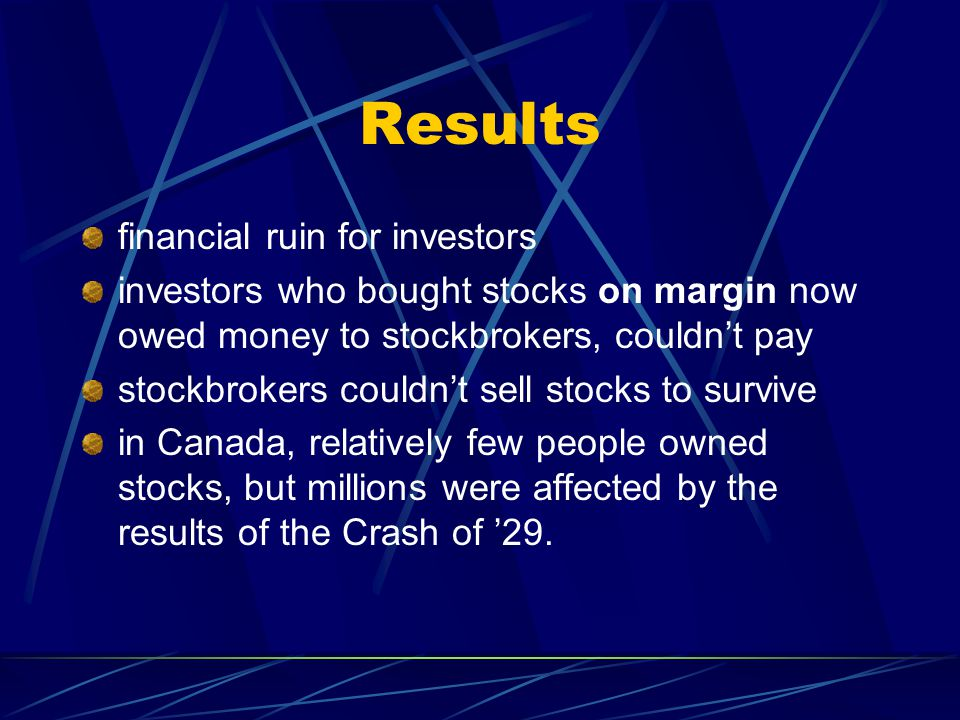 Results financial ruin for investors investors who bought stocks on margin now owed money to stockbrokers, couldn't pay stockbrokers couldn't sell sto