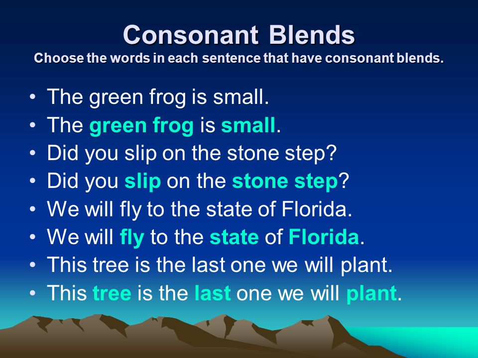 Consonant Blends Choose the words in each sentence that have consonant blends.