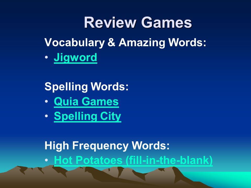 Review Games Vocabulary & Amazing Words: Jigword Spelling Words: Quia Games Spelling City High Frequency Words: Hot Potatoes (fill-in-the-blank)