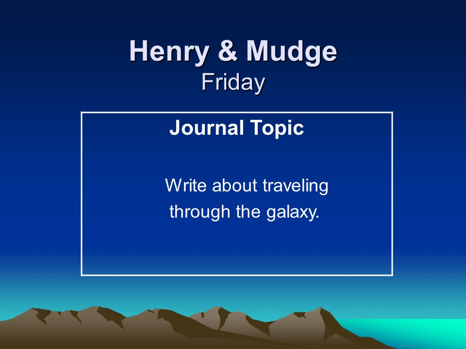 Henry & Mudge Friday Journal Topic Write about traveling through the galaxy.