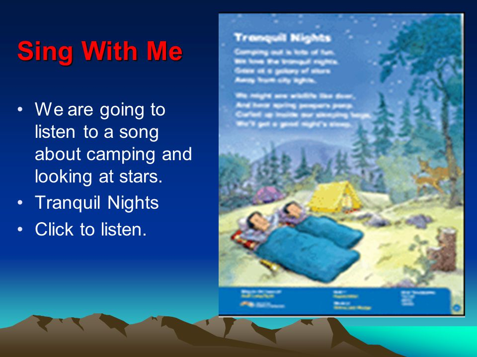 Sing With Me We are going to listen to a song about camping and looking at stars.
