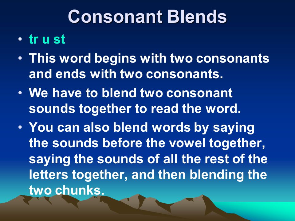 Consonant Blends tr u st This word begins with two consonants and ends with two consonants.