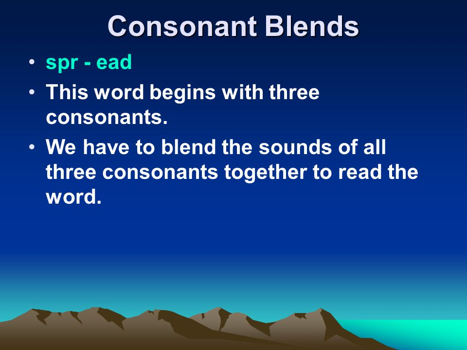 Consonant Blends spr - ead This word begins with three consonants.