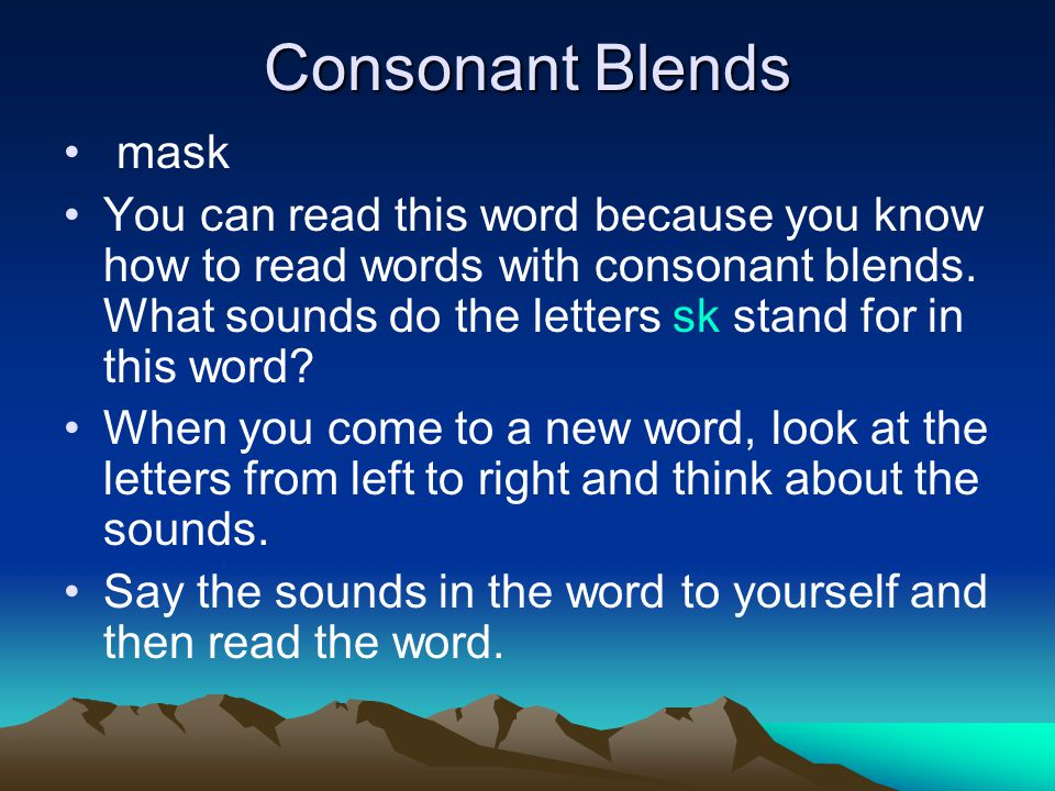Consonant Blends mask You can read this word because you know how to read words with consonant blends.