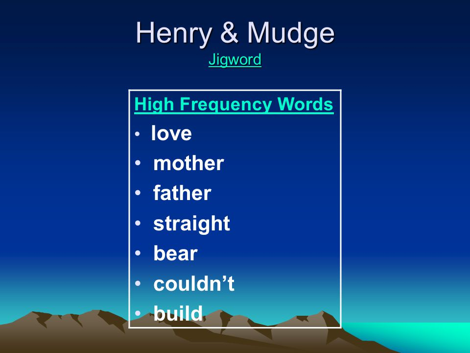 High Frequency Words bear, straight, love, mother, father, build, couldn't My father is the greatest dad.