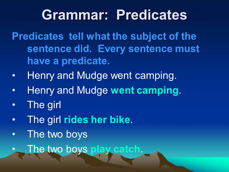 Grammar: Predicates Predicates tell what the subject of the sentence did.