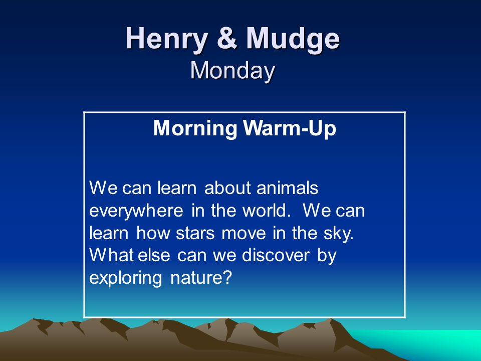Henry & Mudge Tuesday Morning Warm-Up Today we will read about a boy and his dog who explore nature on a camping trip.