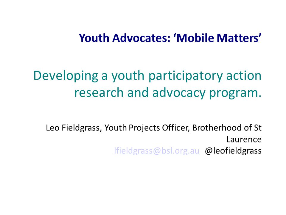 Methodology: Action Research Action research: Koshy (2010), Kemmis & McTaggart (2000) - reflection and evaluation stages built into project program Youth Participatory Action Research (PAR) o Wright (2009) – critical thinking and youth leadership o Foster-Fishman et al.