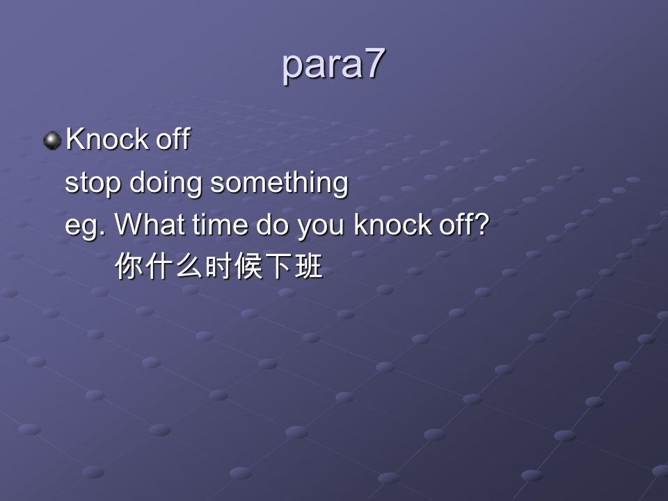 para7 Knock off stop doing something stop doing something eg.