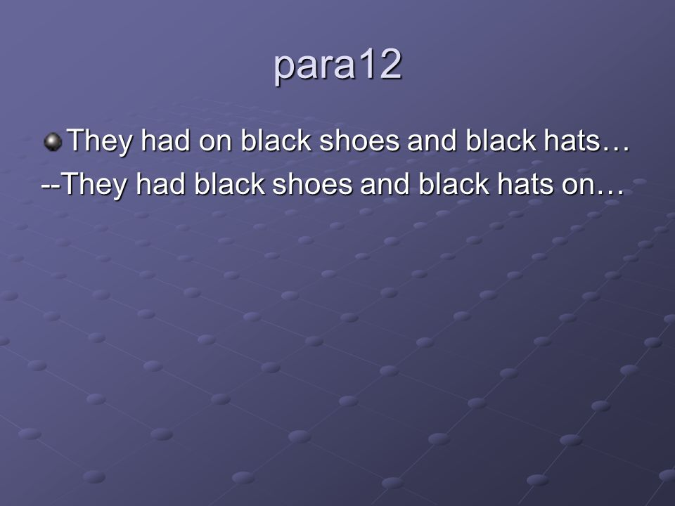para12 They had on black shoes and black hats… --They had black shoes and black hats on…