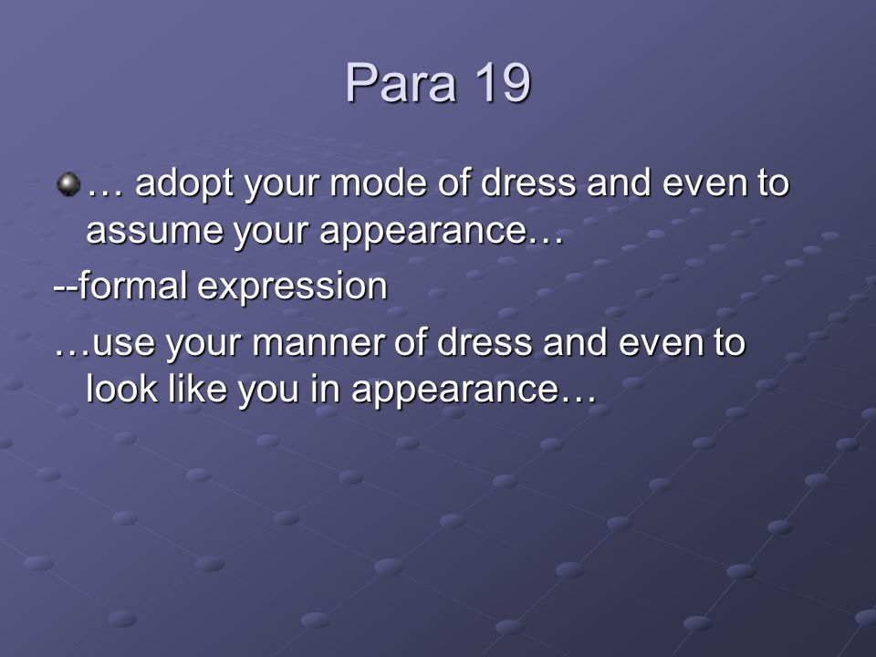 Para 19 … adopt your mode of dress and even to assume your appearance… --formal expression …use your manner of dress and even to look like you in appe