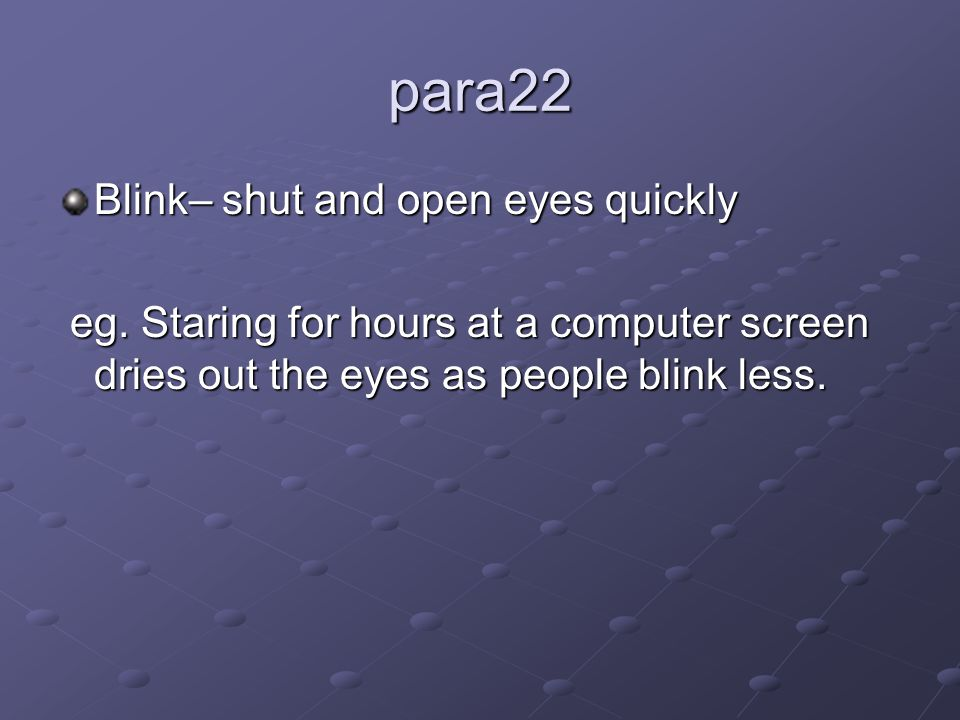 para22 Blink– shut and open eyes quickly eg.