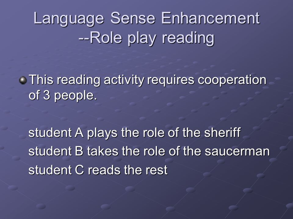 Language Sense Enhancement --Role play reading This reading activity requires cooperation of 3 people. student A plays the role of the sheriff student