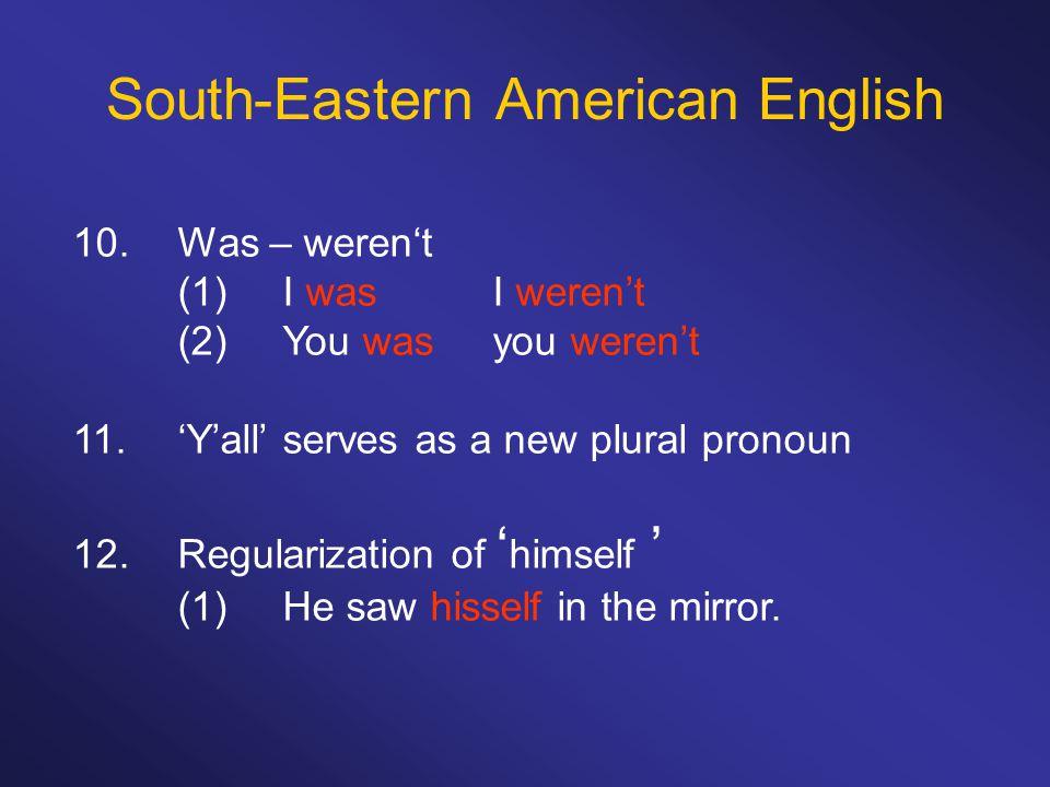 South-Eastern American English 10. Was – weren't (1)I wasI weren't (2)You wasyou weren't 11.