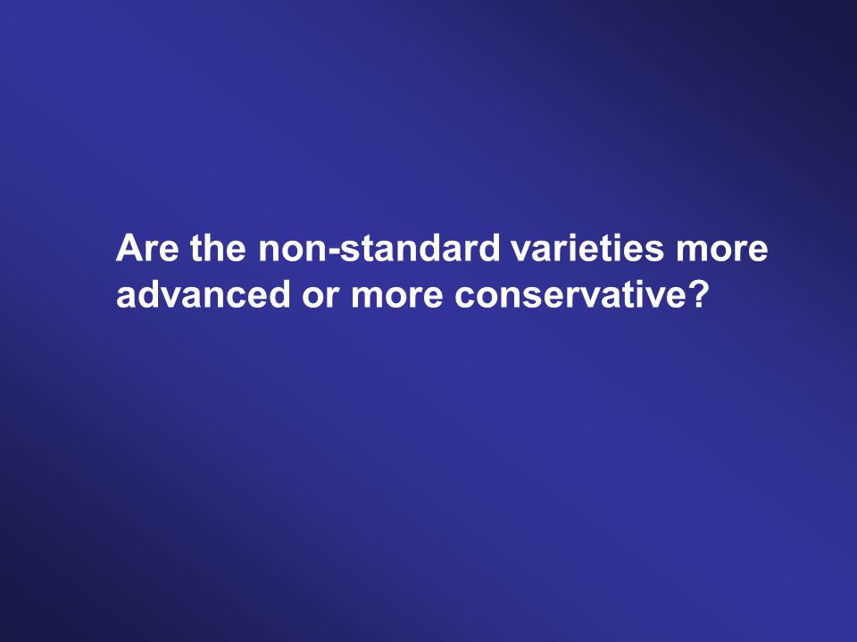 Are the non-standard varieties more advanced or more conservative