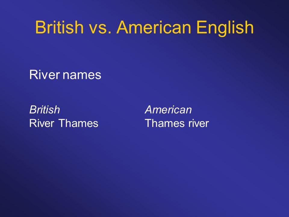 British vs. American English River names BritishAmerican River ThamesThames river