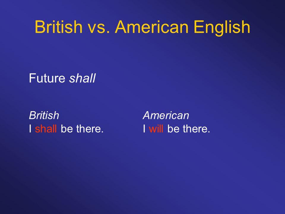 British vs. American English Future shall BritishAmerican I shall be there.I will be there.