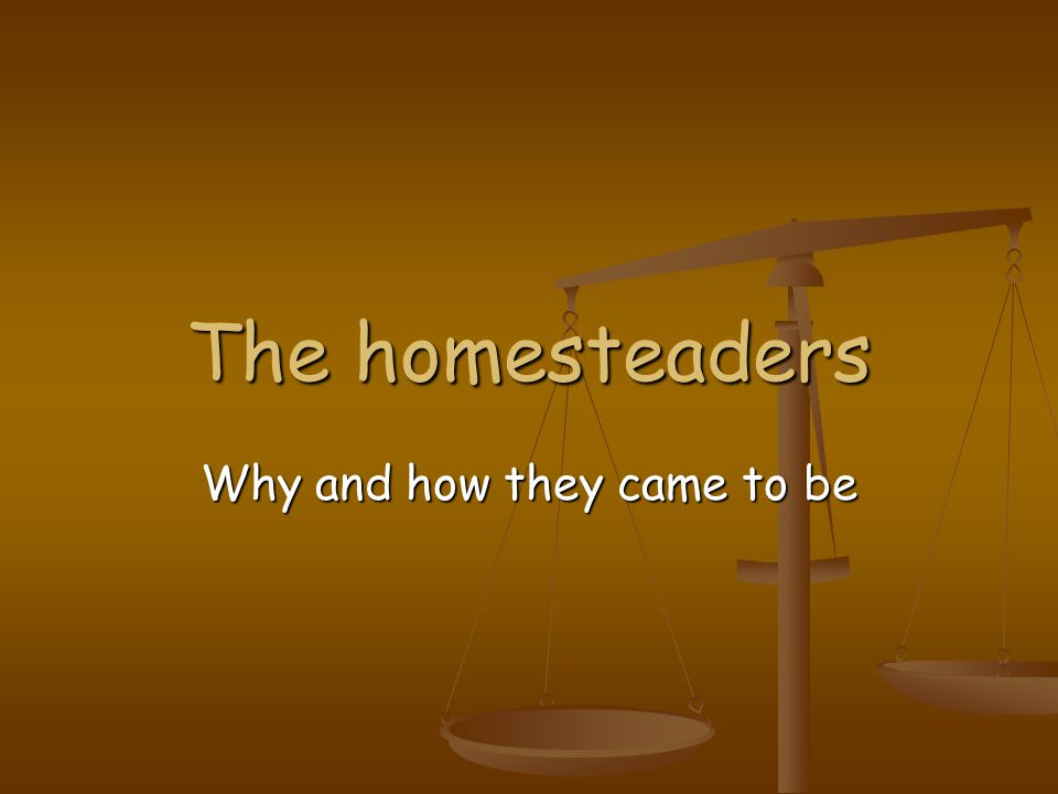 The homesteaders Why and how they came to be