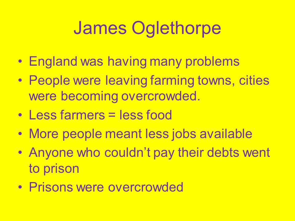James Oglethorpe James Oglethorpe was granted a charter to start Georgia for three reasons: It would give debtors a 2 nd chance and help the poor.