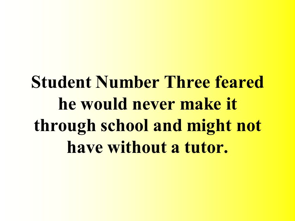 Student Number Two failed remedial English and came close to flunking out of college.