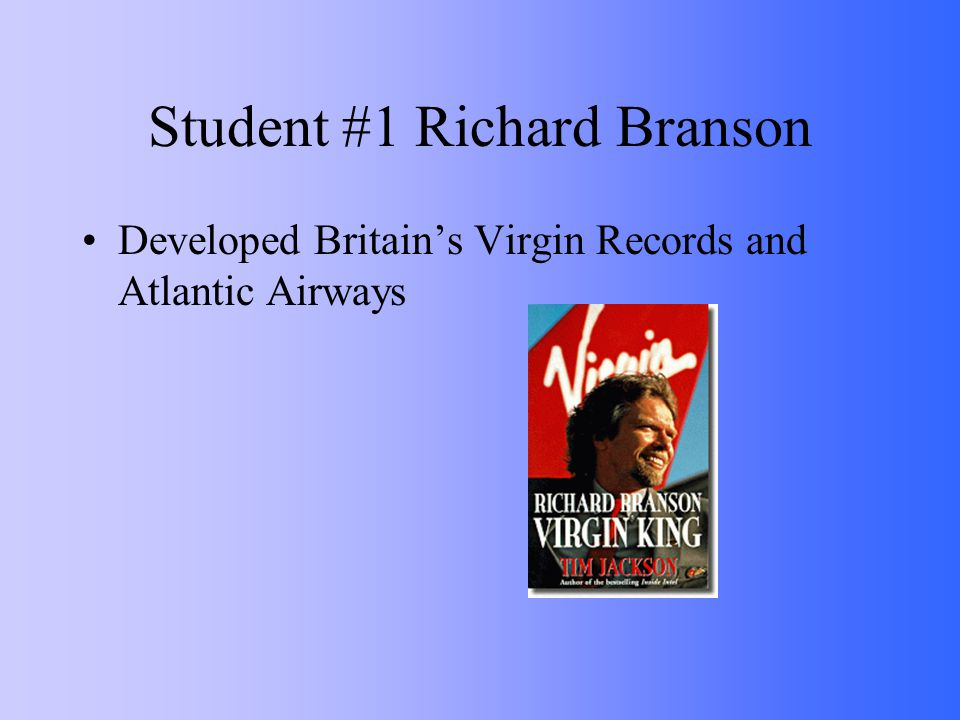 Student #1 Richard Branson Developed Britain's Virgin Records and Atlantic Airways
