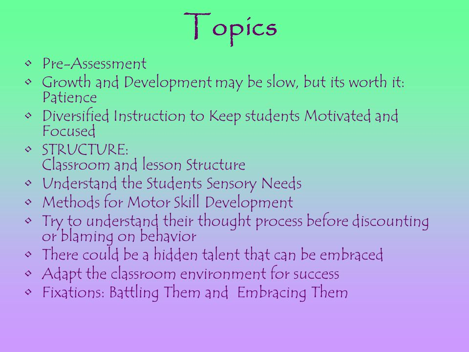 Topics Pre-Assessment Growth and Development may be slow, but its worth it: Patience Diversified Instruction to Keep students Motivated and Focused ST
