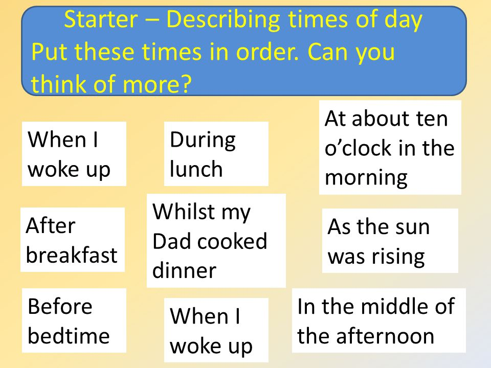 Starter – Describing times of day Put these times in order.