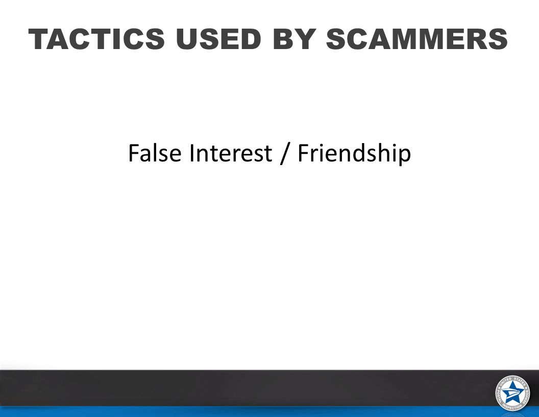 False Interest / Friendship TACTICS USED BY SCAMMERS