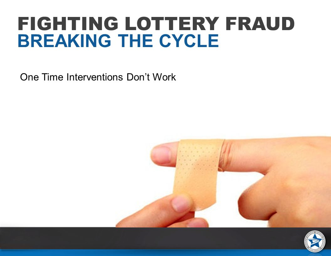 One Time Interventions Don't Work FIGHTING LOTTERY FRAUD BREAKING THE CYCLE
