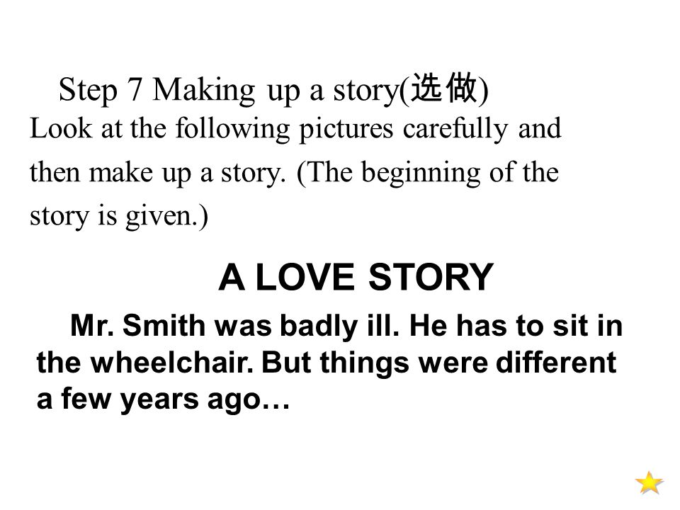 Step 7 Making up a story( 选做 ) Look at the following pictures carefully and then make up a story.
