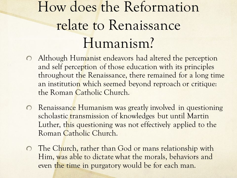 How does the Reformation relate to Renaissance Humanism.