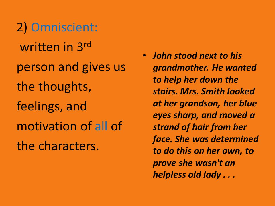 2) Omniscient: written in 3 rd person and gives us the thoughts, feelings, and motivation of all of the characters.