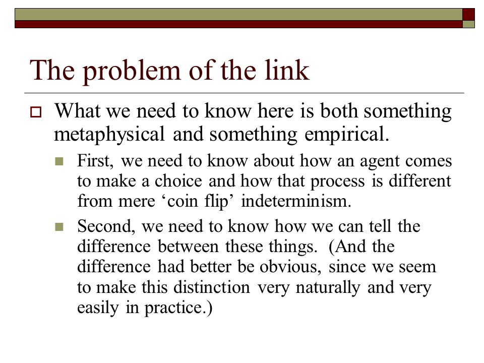 The problem of the link  What we need to know here is both something metaphysical and something empirical.