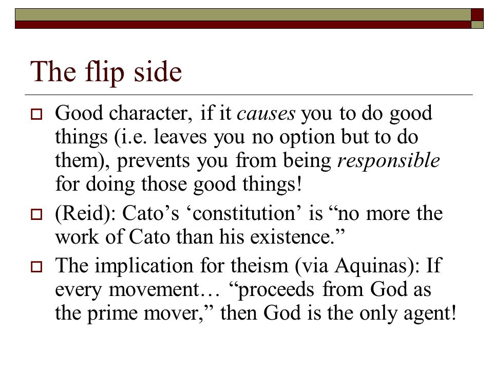 The flip side  Good character, if it causes you to do good things (i.e. leaves you no option but to do them), prevents you from being responsible for