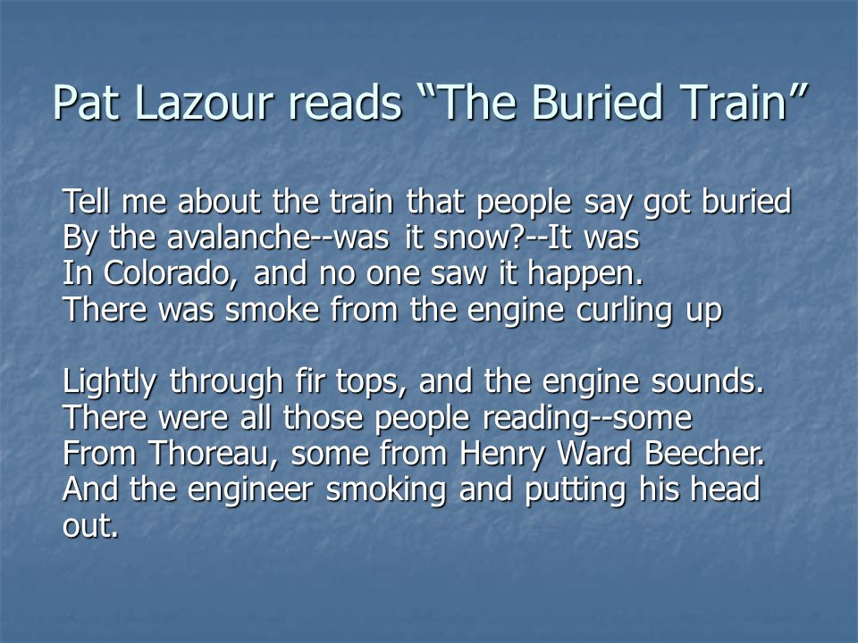 """Pat Lazour reads """"The Buried Train"""" Tell me about the train that people say got buried By the avalanche--was it snow?--It was In Colorado, and no one"""