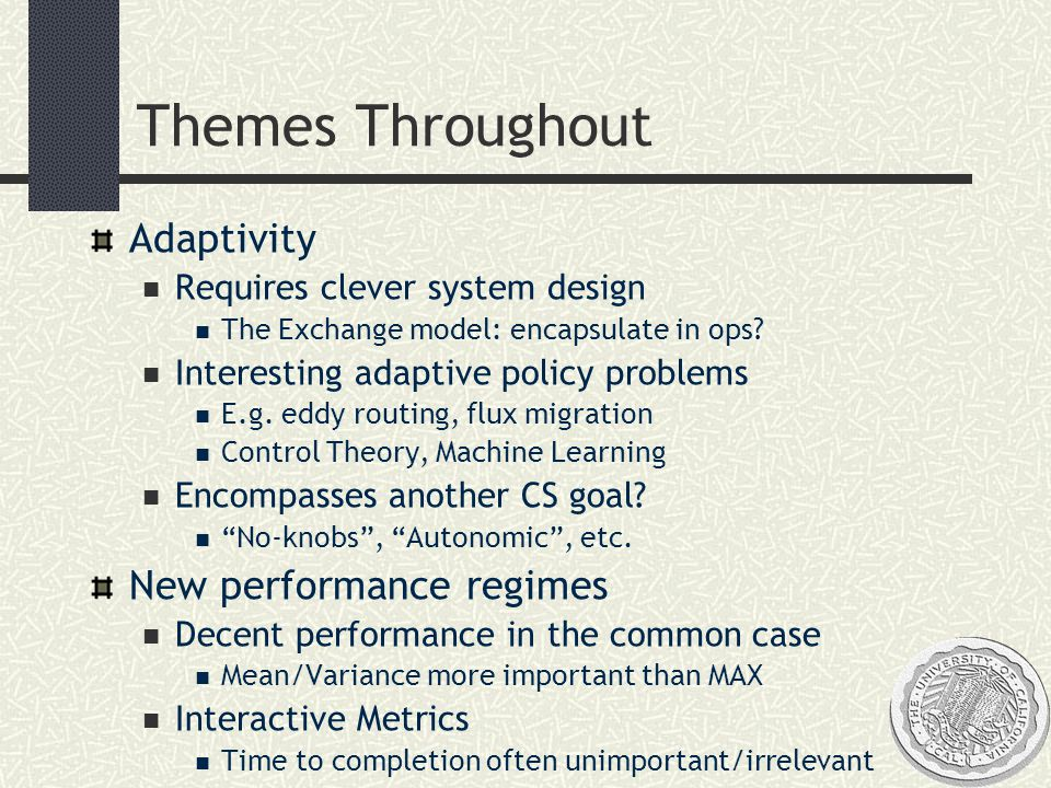Themes Throughout Adaptivity Requires clever system design The Exchange model: encapsulate in ops.