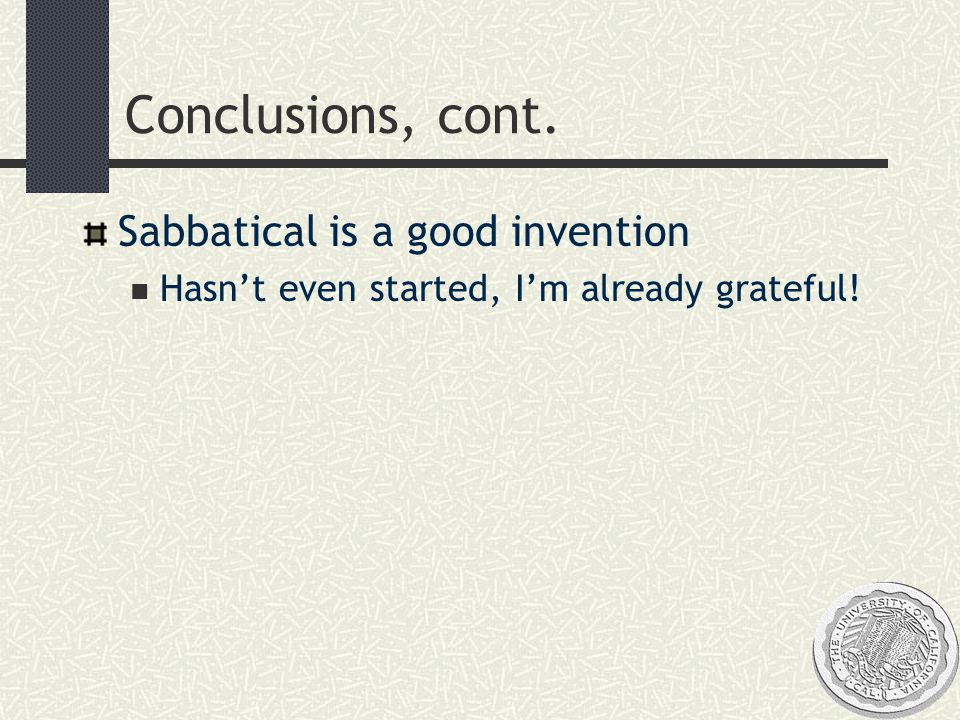 Conclusions, cont. Sabbatical is a good invention Hasn't even started, I'm already grateful!