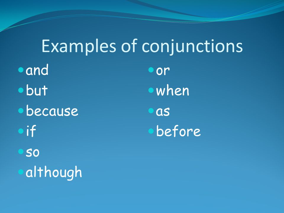 Examples of conjunctions and but because if so although or when as before
