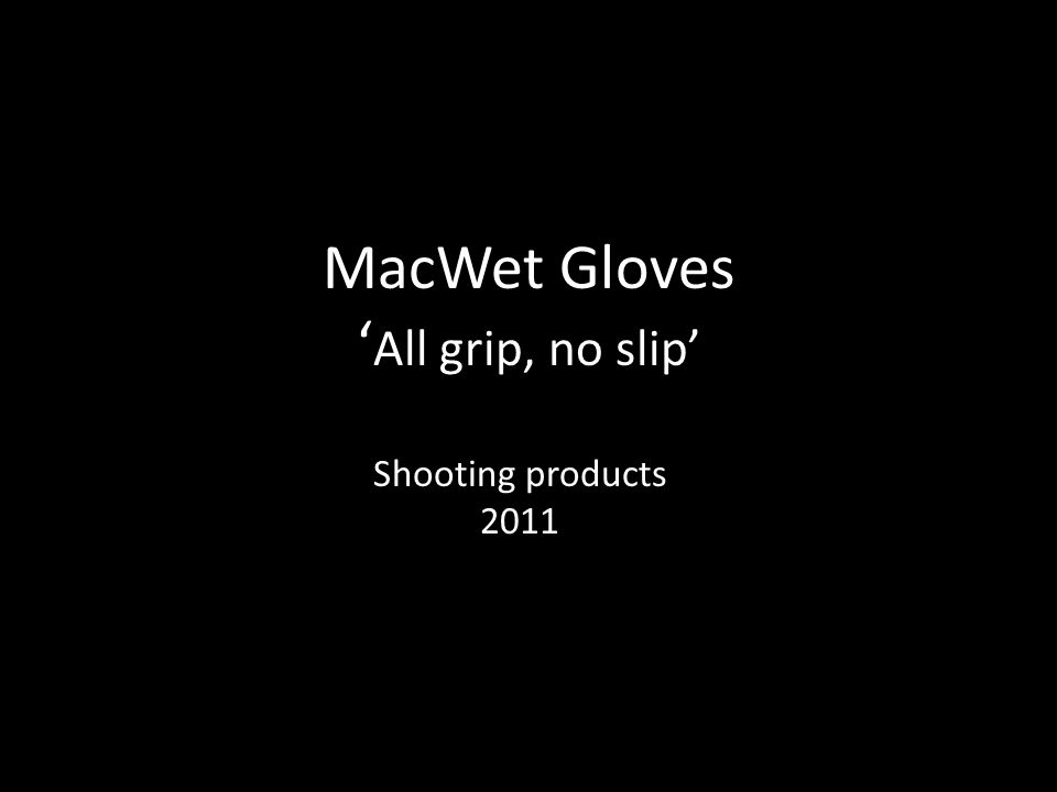 MacWet Gloves ' All grip, no slip' Shooting products 2011