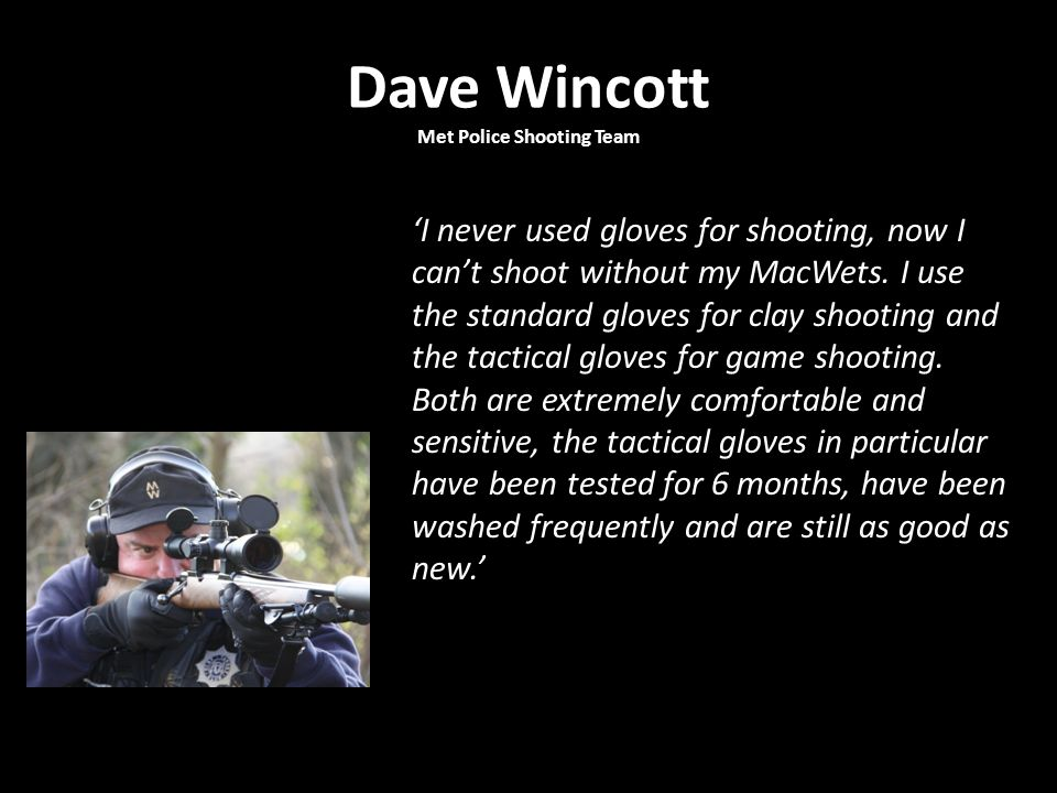 Dave Wincott Met Police Shooting Team 'I never used gloves for shooting, now I can't shoot without my MacWets.