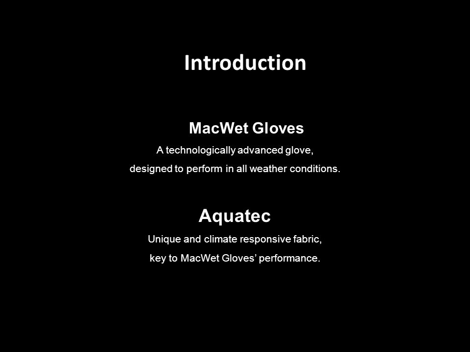 Introduction MacWet Gloves A technologically advanced glove, designed to perform in all weather conditions.