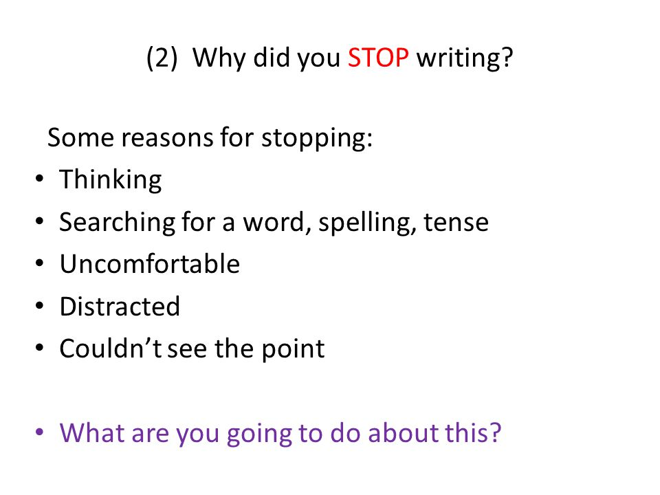 (2) Why did you STOP writing.