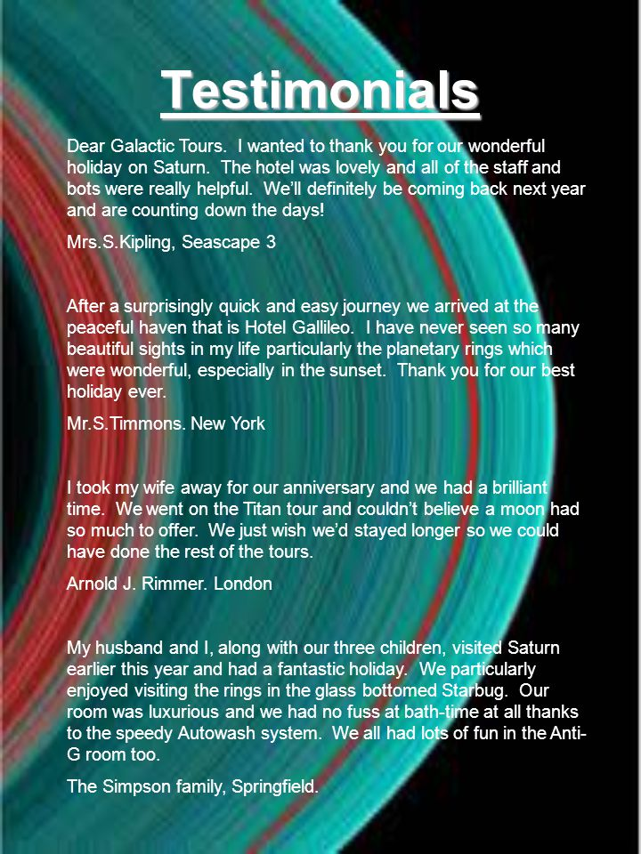 Testimonials Dear Galactic Tours. I wanted to thank you for our wonderful holiday on Saturn.