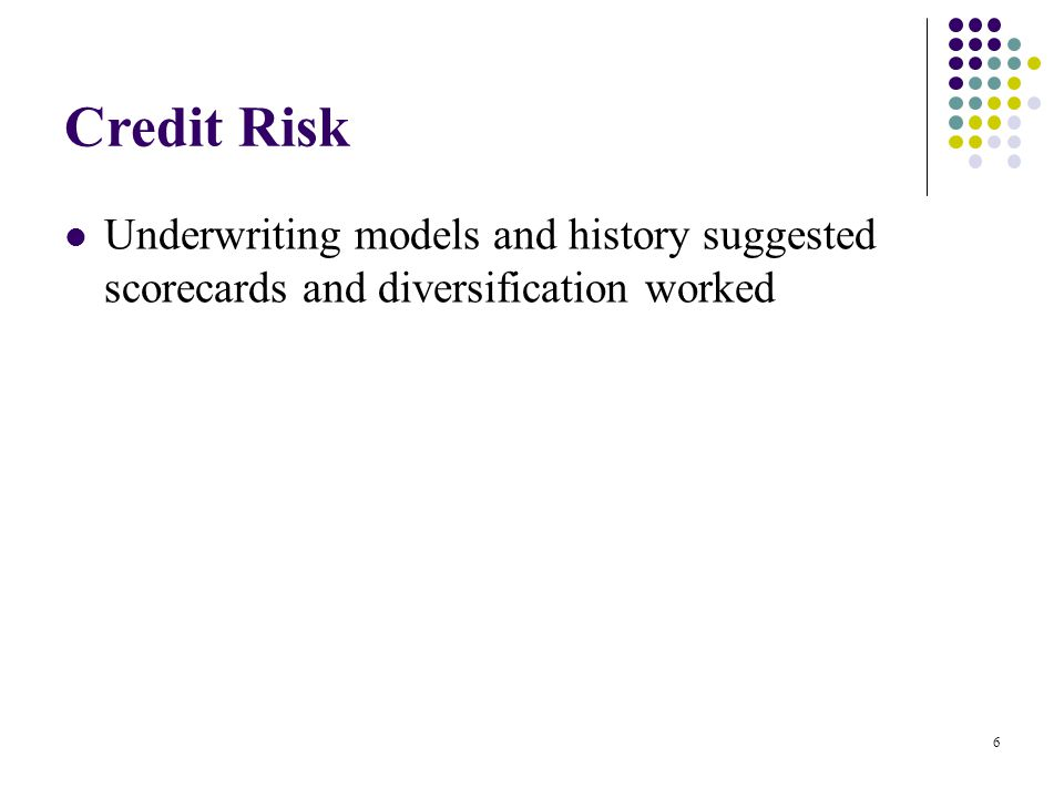 Credit Risk Underwriting models and history suggested scorecards and diversification worked 6